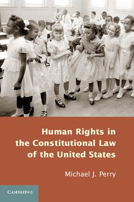 Human Rights in the Constitutional Law of the United States By Perry, Michael J.