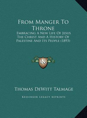 From Manger to Throne from Manger to Throne: Embracing a New Life of Jesus the Christ and a History of Paembracing a New Life of Jesus the Christ and